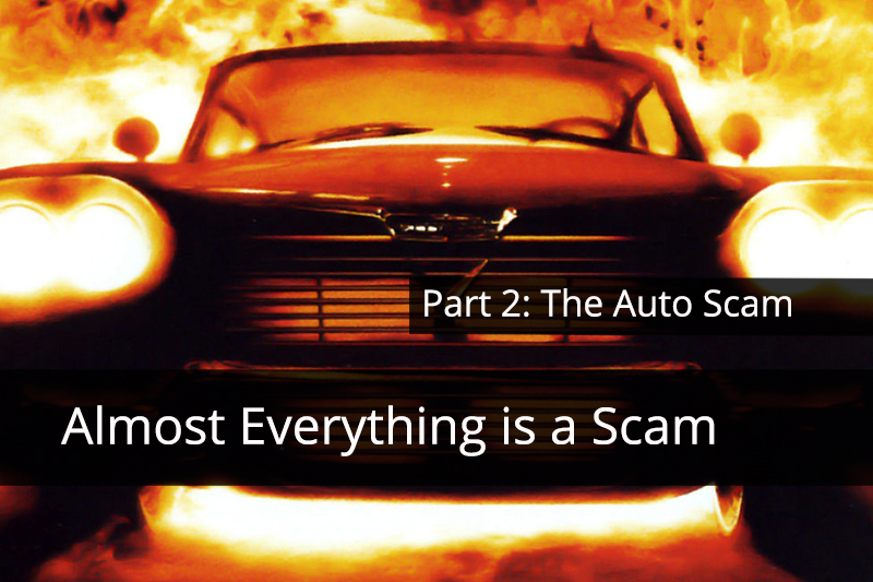 Almost everything is a Scam Part 2: The Automobile Scam