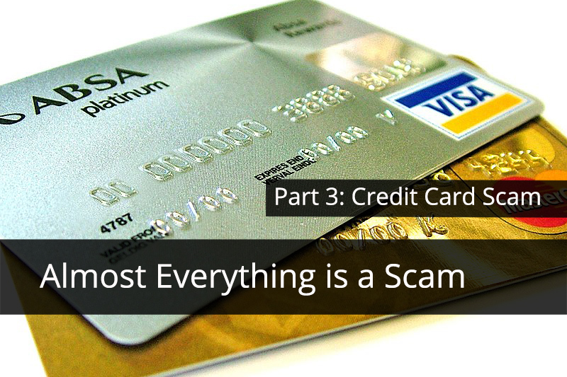 Almost everything is a Scam Part 3: The Credit Card Scam