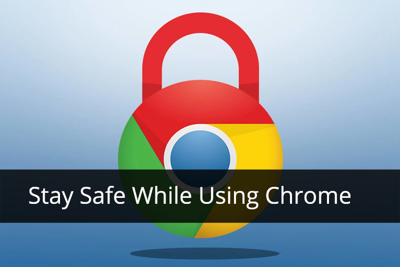Stay Safe While Using Chrome
